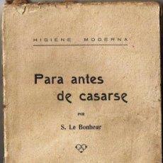 Libros antiguos: PARA ANTES DE CASARSE - S. LE BONHEUR - HIGIENE MODERNA - 1925 - BARCELONA. Lote 31184634