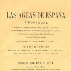 Libros antiguos: HORACION BENTABOL Y URETA. LAS AGUAS DE ESPAÑA Y PORTUGAL Y SU APROVECHAMIENTO. MADRID, 1900. S5. Lote 37578764