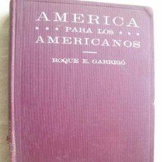 Libros antiguos: AMÉRICA PARA LOS AMERICANOS. GARRIGÓ, ROQUE E. 1910. Lote 39713605