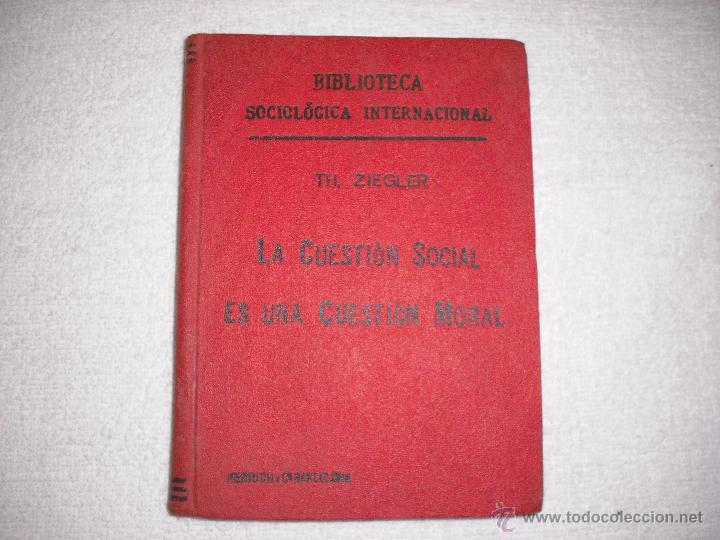 LAS CUESTION SOCIAL ES UNA CUESTION MORAL . ZIEGLER 1904 . BIBLIOTECA SOCIOLOGICA INTERNACIONAL (Libros Antiguos, Raros y Curiosos - Pensamiento - Sociología)