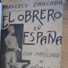 Libros antiguos: EL OBRERO EN ESPAÑA - NOTAS PARA SU HISTORIA POLÍTICA Y SOCIAL - PRAXEDES ZANCADA - 1902. Lote 40300976