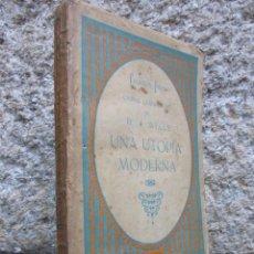 UNA UTOPIA MODERNA - H. J. WELLS - EDI BAUZA S/F APROX 1920 286PAG, SIN DESBARBAR + INFO