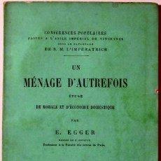 Libros antiguos: EGGER, E. - UN MÉNAGE D'AUTREFOIX. ÉTUDE DE MORALE ET D'ÈCONOMIE DOMESTIQUE - PARIS 1867. Lote 50621851