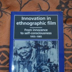 Libros antiguos: INNOVATION IN ETHNOGRAPHIC FILM FROM INNOCENCE TO SELF-CONSCIOUSNESS, 1955-1985. Lote 51069914
