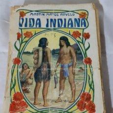 Libros antiguos: VIDA INDIANA - MARTIN MATOS ARVELO - 1912 - ETNOGRAFÍA - RARO Y CODICIADO EJEMPLAR. Lote 54714836