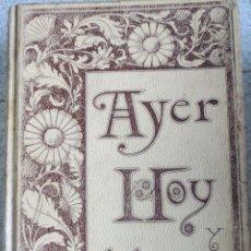 Libros antiguos: AYER HOY Y MAÑANA LA FE, EL VAPOR Y LA ELECTRICIDAD TOMO 1 A. FLORES EDIT MONTANER Y SIMÓN AÑO 1892. Lote 55903468