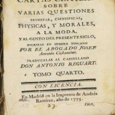 Libros antiguos: LP-296 - CARTAS CRÍTICAS SOBRE VARIAS QUESTIONES. TOMO IV. COSTANTINI. IMP. A. RAMIREZ. 1775.. Lote 60778427