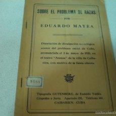 Libros antiguos: SOBRE EL PROBLEMA DE RAZAS E.MAYEA ,TIPOGR.GUTENBERG CAIBARIEN -CUBA 1921. Lote 60887451