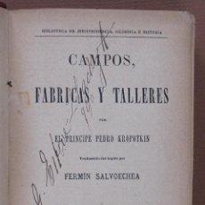 Libros antiguos: CAMPOS, TALLERES Y FABRICAS. PEDRO KROPOTKIN. Lote 61421119