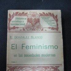 Libros antiguos: EL FEMINISMO EN LAS SOCIEDADES MODERNAS TOM 1. BIBLIOTECA SOCIOLOGICA INTERNACIONAL. EDIT. HENRICH. Lote 63748419