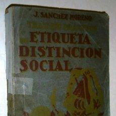 Libros antiguos: TRATADO PRÁCTICO DE ETIQUETA Y DISTINCIÓN SOCIAL POR J. SÁNCHEZ MORENO DE ED CULTURA, BARCELONA 1928. Lote 68180197