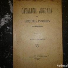 Libros antiguos: CATALUÑA JUZGADA POR ESCRITORES ESPAÑOLES NO CATALANES J.GRACIA 1906 BARCELONA. Lote 74213911