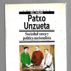 Libros antiguos: SOCIEDAD VASCA Y POLITICA NACIONALISTA. PATXO UNZUETA. EDICIONES EL PAIS. 1987. Lote 83996924