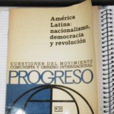 Libros antiguos: AMÉRICA LATINA : NACIONALISMO, DEMOCRACIA Y REVOLUCIÓN. CUESTIONES DEL MOVIMIENTO COMUNISTA OBRERO I. Lote 95706135