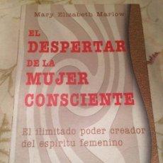 Libros antiguos: ANTIGUO LIBRO EL DESPERTAR DE LA MUJER CONSCIENTE ESCRITO POR MARY ELIZABETH MARLOW AÑO 2001 . Lote 98214511