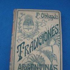 Livros antigos: TRADICIONES ARGENTINAS- P. OBLIGADO- MONTANER Y SIMÓN EDITORES 1903. Lote 100488723