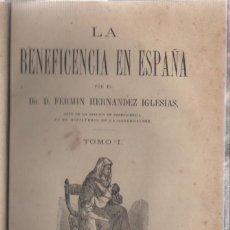 Libros antiguos: NUMULITE L0668 LA BENEFICENCIA EN ESPAÑA DR. D. FERMIN HERNANDEZ IGLESIAS TOMO I 1876. Lote 110731047