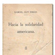 Libros antiguos: GUY INMAN (SAMUEL). HACIA LA SOLIDARIDAD AMERICANA. DANIEL JORRO, EDITOR, 1924. Lote 115675688