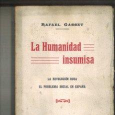 Libros antiguos: LA HUMANIDAD INSUMISA. RAFAEL GASSET. Lote 210025587