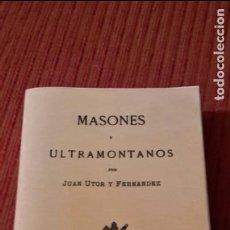Libros antiguos: MASONES Y ULTRAMONTANOS / POR JUAN UTOR Y FERNANDEZ,FACSIMIL.. Lote 118665635