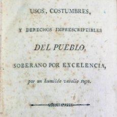 Libros antiguos: USOS, COSTUMBRES, Y DERECHOS IMPRESCRIPTIBLES DEL PUEBLO, SOBERANO POR EXCELENCIA, POR UN HUMILDE.... Lote 123152232