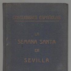 Libros antiguos: NUMULITE L0185 COSTUMBRES ESPAÑOLAS LA SEMANA SANTA EN SEVILLA . Lote 128946519