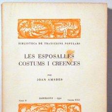 Libros antiguos: AMADES, JOAN - LES ESPOSALLES COSTUMS I CREENCES. BIBLIOTECA DE TRADICIONS POPULARS. VOLUM XXII - BA. Lote 129406408