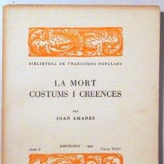 Libros antiguos: AMADES, JOAN - LA MORT COSTUMS I CREENCES BIBLIOTECA DE TRADICIONS POPULARS. VOLUM XXIII - BARCELONA. Lote 129406412