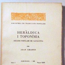 Libros antiguos: AMADES, JOAN - HERÀLDICA I TOPONÍMIA. ORÍGENS POPULARS DE CATALUNYA. BIBLIOTECA DE TRADICIONS POPULA. Lote 129406424