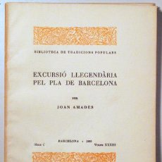 Libros antiguos: AMADES, JOAN - EXCURSIÓ LLEGENDÀRIA PEL PLA DE BARCELONA. BIBLIOTECA DE TRADICIONS POPULARS. VOLUM X. Lote 129406436