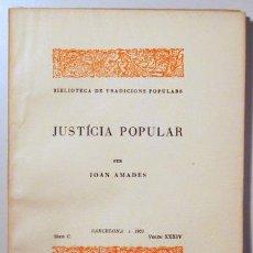 Libros antiguos: AMADES, JOAN - JUSTÍCIA POPULAR. BIBLIOTECA DE TRADICIONS POPULARS. VOLUM XXXIV - BARCELONA 1935 -. Lote 129406440