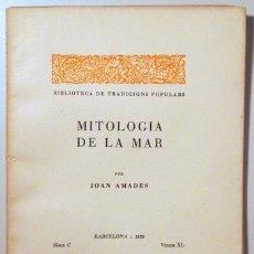 Libros antiguos: AMADES, JOAN - MITOLOGIA DE LA MAR. BIBLIOTECA DE TRADICIONS POPULARS. VOLUM XL - BARCELONA 1936 - I. Lote 129406448