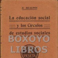 Libros antiguos: BEAUPIN, E. LA EDUCACIÓN SOCIAL Y LOS CÍRCULOS DE ESTUDIOS SOCIALES. VERSIÓN ESPAÑOLA Y PRÓLOGO DE J. Lote 51096738