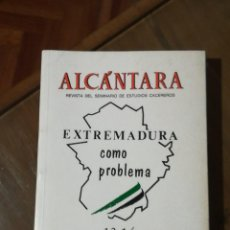 Libros antiguos: EXTREMADURA COMO PROBLEMA, REVISTA ALCANTARA Nº 13, DIPUTACION DE CACERES 1988.. Lote 132178466