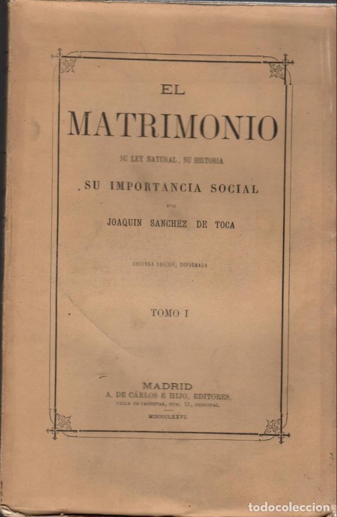 EL MATRIMONIO, SU LEY NATURAL, SU HISTORIA E IMPORTANCIA SOCIAL. T. I / J. SÁNCHEZ DE TOCA (1876) (Libros Antiguos, Raros y Curiosos - Pensamiento - Sociología)