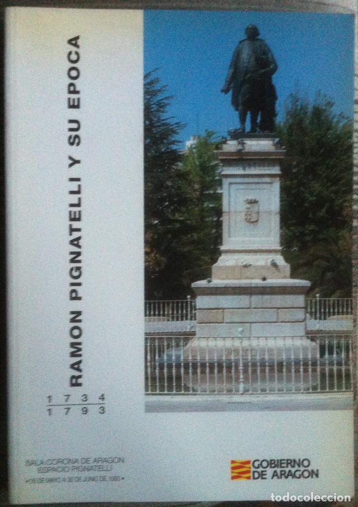 RAMON PIGNATELLI Y SU ÉPOCA. CATÁLOGO EXPOSICIÓN. GOBIERNO DE ARAGON 1996 EX (Libros Antiguos, Raros y Curiosos - Pensamiento - Sociología)