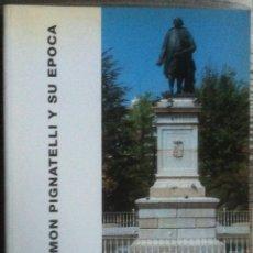 Libros antiguos: RAMON PIGNATELLI Y SU ÉPOCA. CATÁLOGO EXPOSICIÓN. GOBIERNO DE ARAGON 1996 EX. Lote 140951938