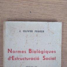 Libros antiguos: NORMES BIOLÒGIQUES D'ESTRUCTURACIÒ SOCIAL - J. OLIVER FEBRER. Lote 142796742