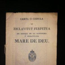 Libros antiguos: CARTA O CÉDULA DE ESCLAVITUD PERPETUA EN OBSEQUI DE LA MARE DE DEU. BARCELONA, 1832. Lote 143392486