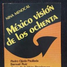 Libros antiguos: MEXICO VISION DE LOS OCHENTA - NINA MENOCAL - LIBRO - TAPA BLANDA - MEXICO - 1981 - EDITORIAL DIANA. Lote 143644258