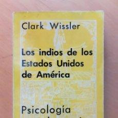 Libros antiguos: LOS INDIOS DE LOS ESTADOS UNIDOS DE AMÉRICA, CLARK WISSLER,. Lote 147488250