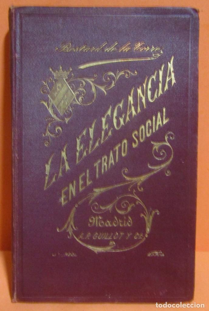 VIZCONDESA BESTARD DE LA TORRE LA ELEGANCIA EN EL TRATO SOCIAL LIBRERIA GUTEMBERG AÑO 1901 EXCELENTE (Libros Antiguos, Raros y Curiosos - Pensamiento - Sociología)