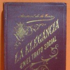 Libros antiguos: VIZCONDESA BESTARD DE LA TORRE LA ELEGANCIA EN EL TRATO SOCIAL LIBRERIA GUTEMBERG AÑO 1901 EXCELENTE. Lote 147775242