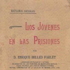 Libros antiguos: ENRIQUE BELLED FARLÉT, LOS JÓVENES EN LAS PRISIONES. ESTUDIOS SOCIALES. IMPRENTA HELÉNICA 1900. Lote 148853878