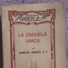 Libros antiguos: LA ESCUELA ÚNICA – NARCISO NOGUER (RAZÓN Y FE, 1931) /// ACCIÓN CATÓLICA / REPÚBLICA / ESPAÑOLA . Lote 151262190