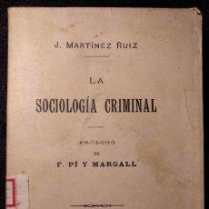 Libros antiguos: LA SOCIOLOGÍA CRIMINAL. J. MARTÍNEZ RUIZ (AZORÍN). PRÓLOGO DE F. PÍ Y MARGAL. 1899. PRIMERA EDICIÓN.. Lote 158932510