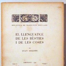 Libros antiguos: AMADES, JOAN - EL LLENGUATGE DE LES BÈSTIES. BIBLIOTECA DE TRADICIONS POPULARS. VOLUM I - BARCELONA. Lote 163088925