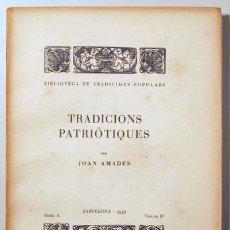 Libros antiguos: AMADES, JOAN - TRADICIONS PATRIÒTIQUES. BIBLIOTECA DE TRADICIONS POPULARS. VOLUM II - BARCELONA 1933. Lote 163088933