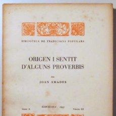 Libros antiguos: AMADES, JOAN - ORIGEN I SENTIT D'ALGUNS PROVERBIS. BIBLIOTECA DE TRADICIONS POPULARS. VOLUM III - BA. Lote 163088937