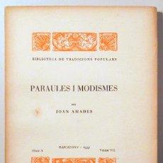 Libros antiguos: AMADES, JOAN - PARAULES I MODISMES. BIBLIOTECA DE TRADICIONS POPULARS. VOLUM VII - BARCELONA 1933 -. Lote 163088953